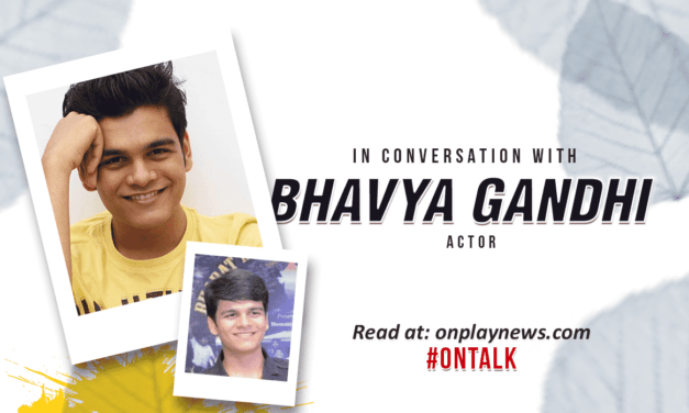 #OnTalk With Bhavya Gandhi aka Tappu – Scaling New Heights