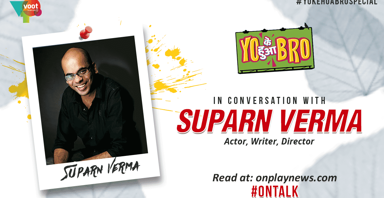 #YOKEHUABRO SPECIAL WITH SUPARN VERMA AT ITS CANDID BEST