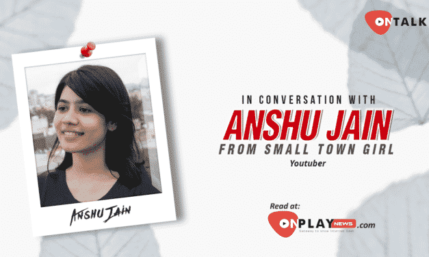 #OnTalk With Anshu Jain aka Small Town Girl