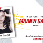 #OnTalk With Manvi Gagroo: The extraordinary talent who marked a difference with her ordinary roles