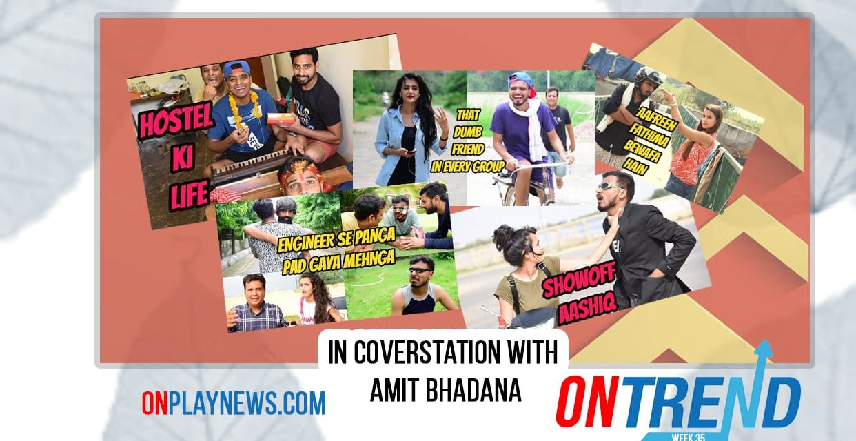 #OnTrend: Amit Bhadana – The Youtube Trendsetter