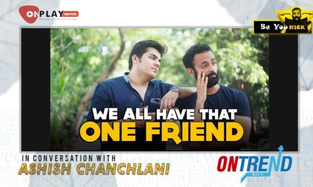 #OnTrend week 37- We All Have That One Friend Feat. Ashish Chanchlani