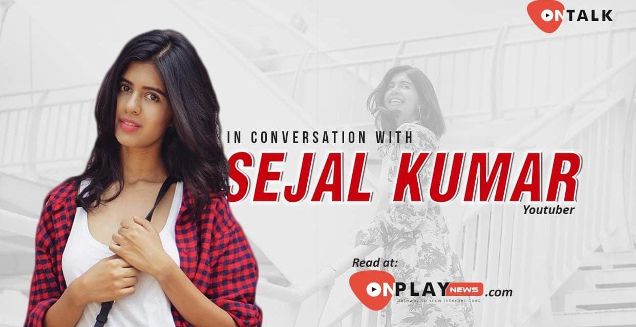 #Ontalk with your lovely YouTuber Sejal Kumar