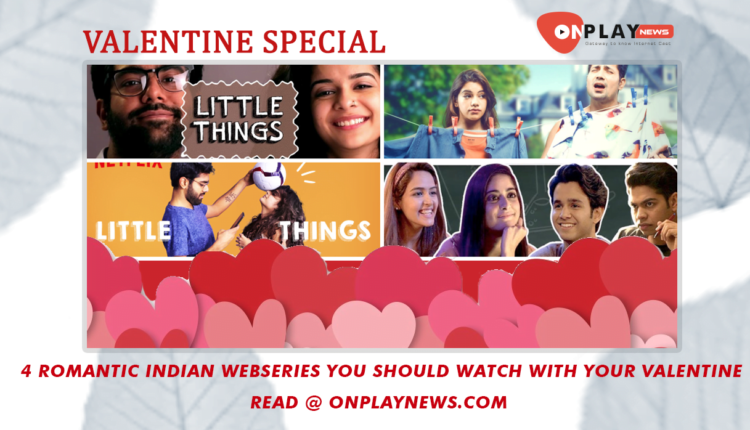 4 romantic indian webseries you should watch with your valentine