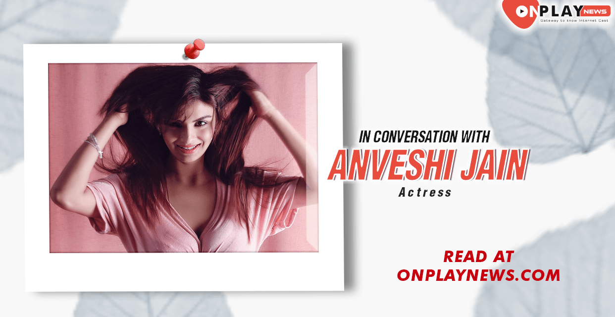 #OnTalk With Anveshi Jain – The name which itself has become a title