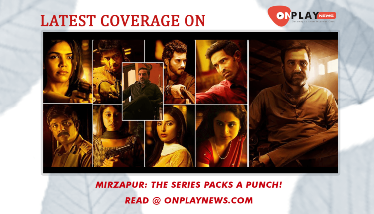 Mirzapur Season 1 Amazon Prime The series packs a punch