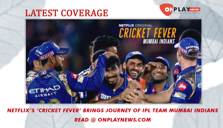 Netflixs Cricket Fever brings journey of IPL team Mumbai Indians