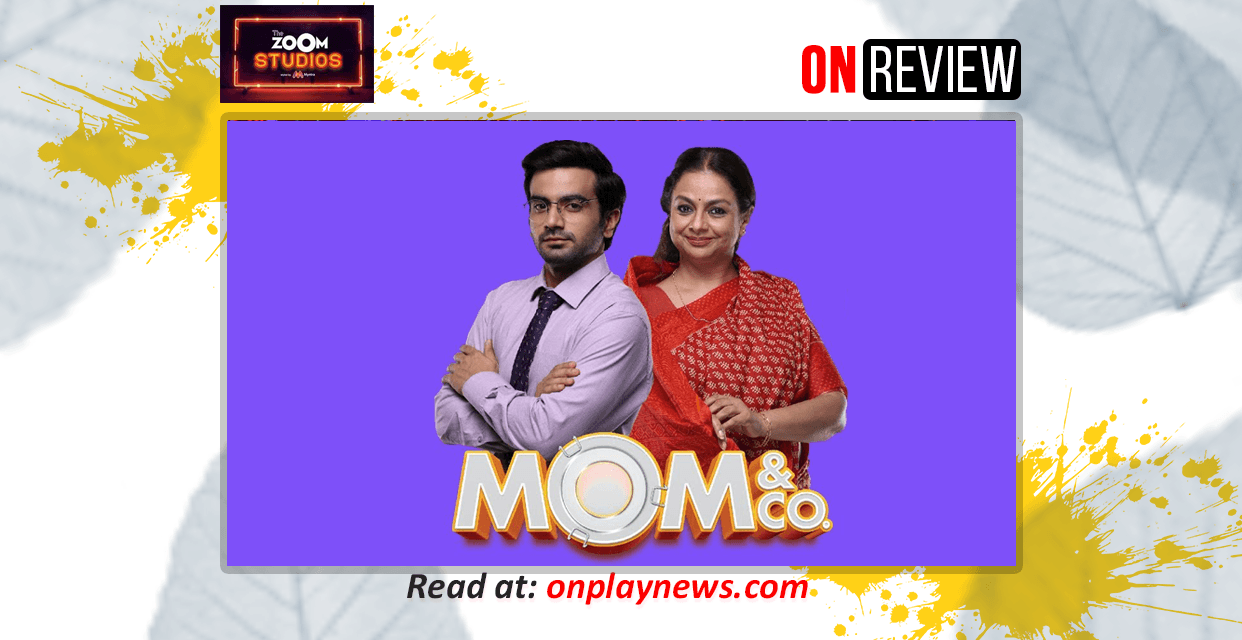 #OnReview – Mom And Co. Weaves A Sweet-N-Sour Story On A Relatable Premise