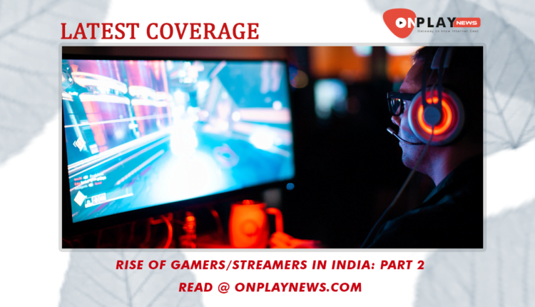 Rise of Gamers Streamers in India Part 2