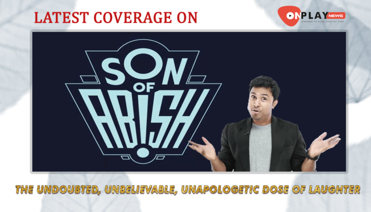 Son Of Abish Season 5 the undoubted, unbelievable, unapologetic dose of laughter