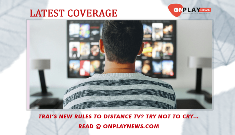 TRAIs new rules to distance TV