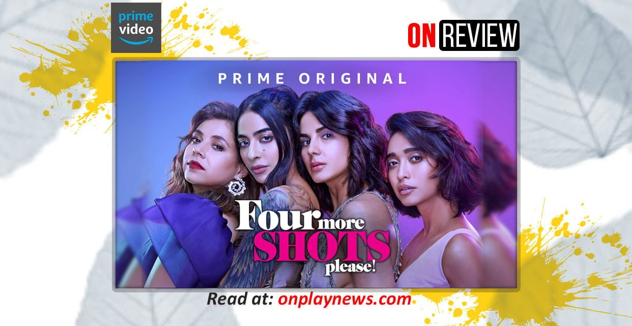 #OnReview – Four More Shots Please By Amazon Prime