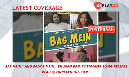 """Bas Mein"" and Pados Mein : Bhuvan Bam postpones song release"