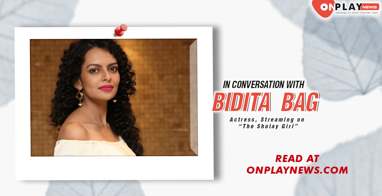 #OnTalk With Bidita Bag – The future face of Indian Web World