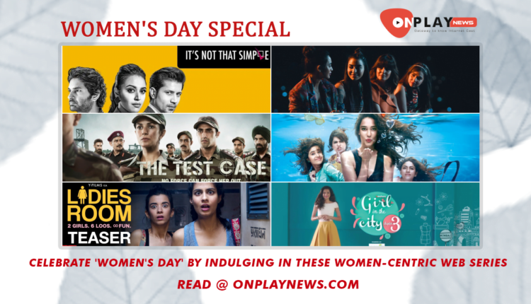 Celebrate Womens Day by indulging in these women-centric web series