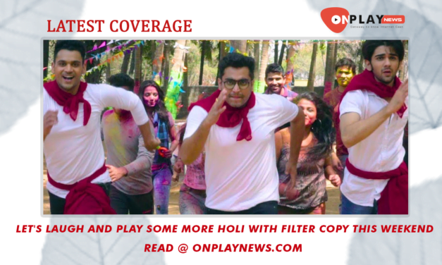 Let's laugh and play some more Holi with Filter Copy this weekend