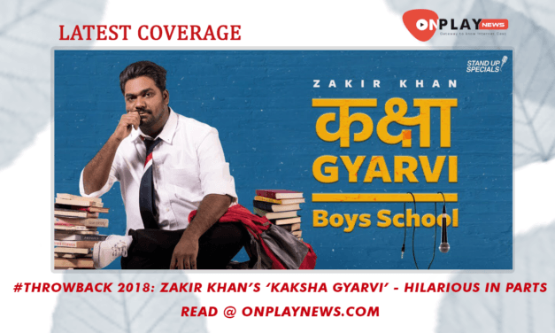 #Throwback 2018 To Zakir Khan's 'Kaksha Gyarvi' – Hilarious in parts