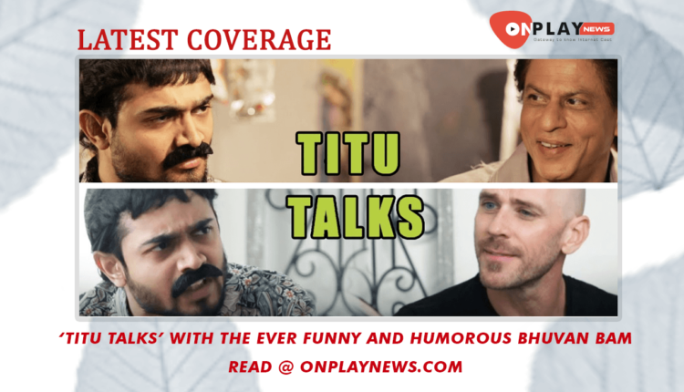 Titu Tallks with the ever funny and humorous Bhuvan Bam