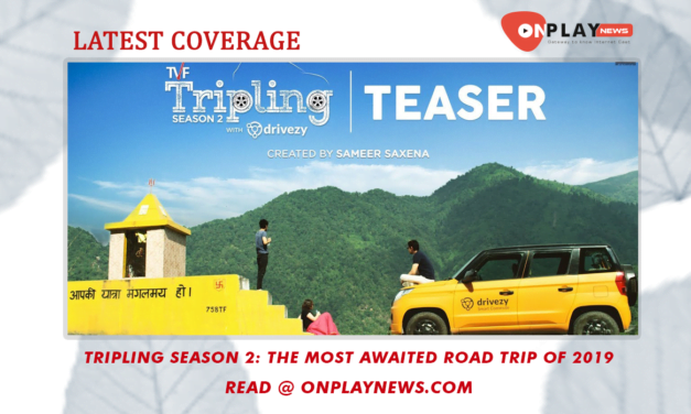 Tripling Season 2: The most awaited road trip of 2019