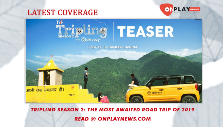 Tripling Season 2 The most awaited road trip of 2019