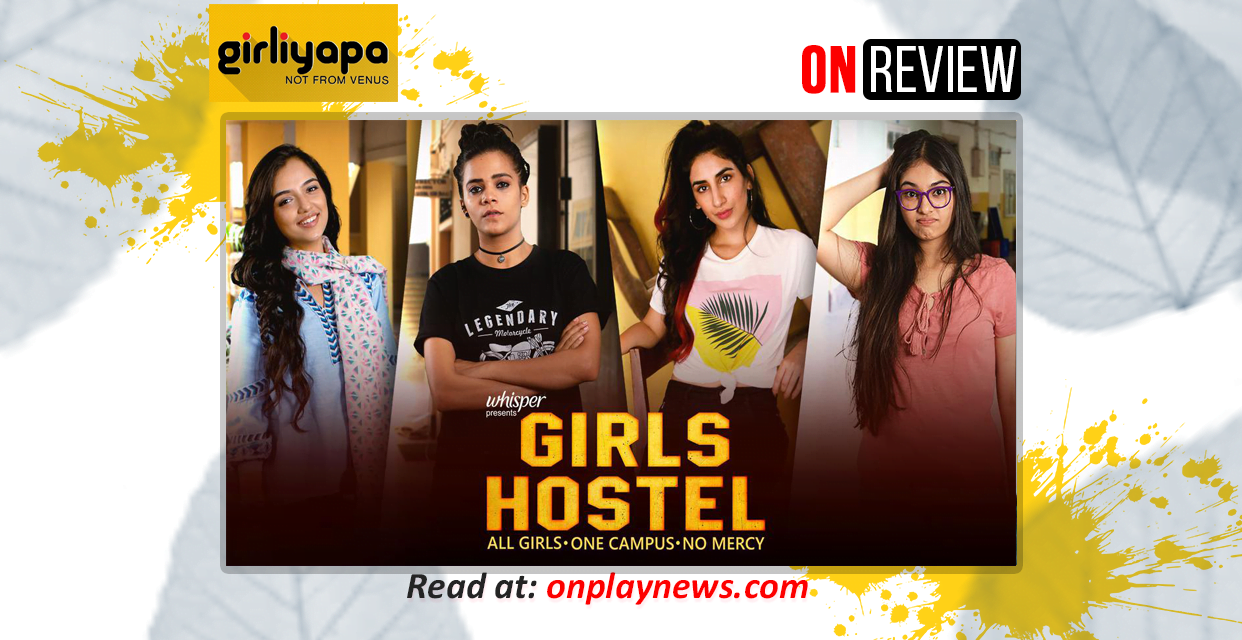 #OnReview – Girliyapa's Girls Hostel is a promising watch